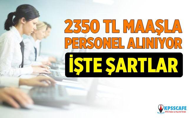 2350 TL maaşla personel alımı yapılacak! İşte şartlar