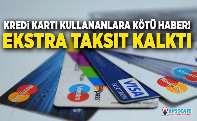 Kredi kartı kullananlara kötü haber! Ekstra taksit kalktı
