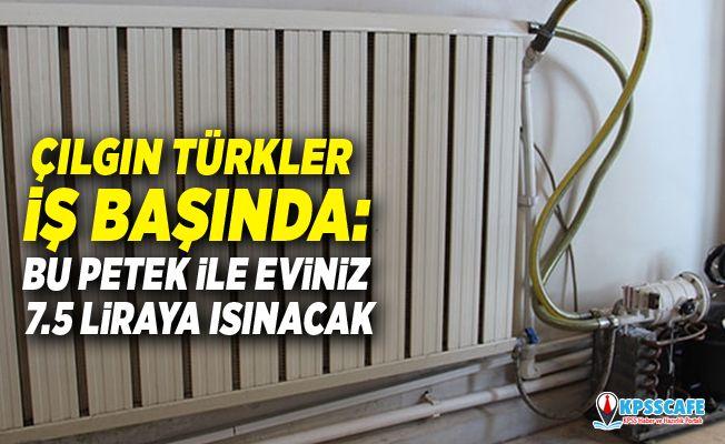 Çılgın Türkler iş başında: Bu petek ile eviniz 7.5 liraya ısınacak