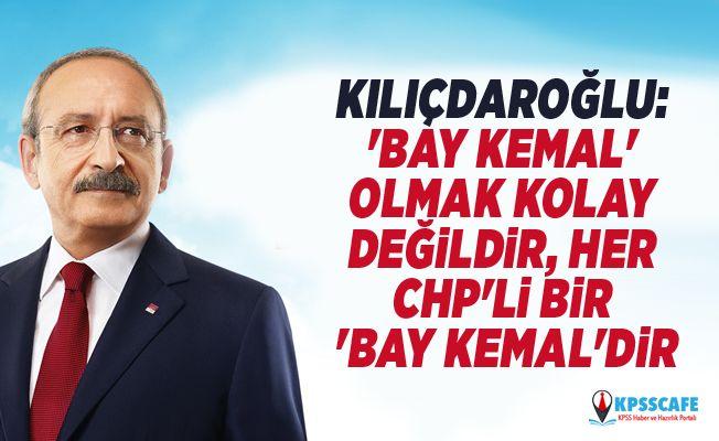 Kemal Kılıçdaroğlu: 'Bay Kemal' olmak kolay değildir, her CHP'li bir 'Bay Kemal'dir