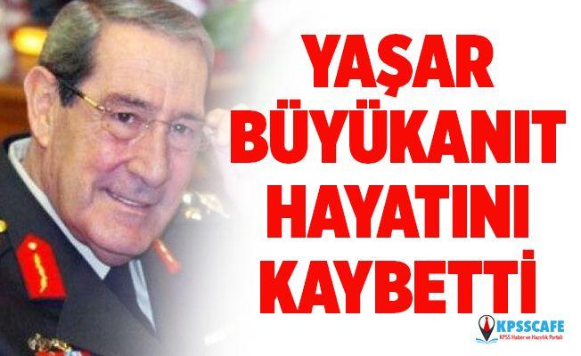 Son dakika! Yaşar Büyükanıt hayatını kaybetti