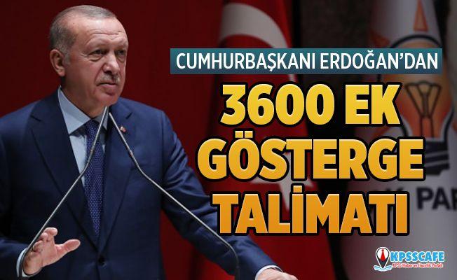 Cumhurbaşkanı Erdoğan'dan 3600 Ek Gösterge Talimatı!