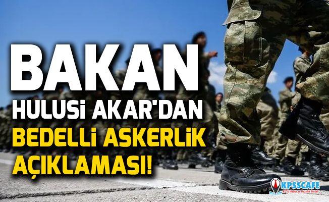 Bakan Hulusi Akar'dan bedelli askerlik açıklaması!