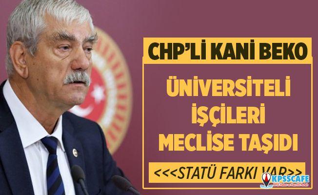 CHP'li Kani Beko Üniversiteli İşçileri Meclise Taşıdı!
