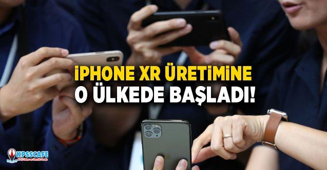 iPhone XR üretimine o ülkede başladı!