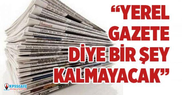 """""""Yerel Gazete Diye Bir Şey Kalmayacak"""""""