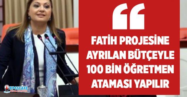 """""""FATİH Projesine Ayrılan Bütçeyle 100 Bin Öğretmen Ataması Yapılır"""""""
