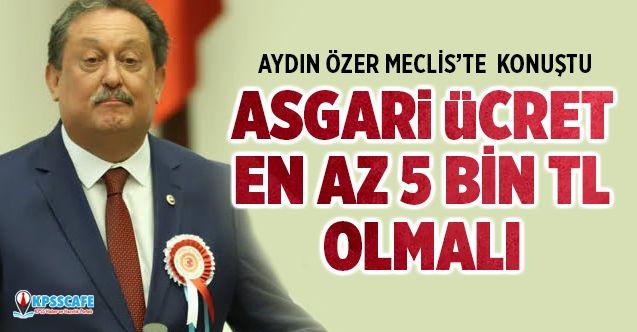 Aydın Özer Mecliste Konuştu: Asgari Ücret En Az 5 Bin TL Olmalı!