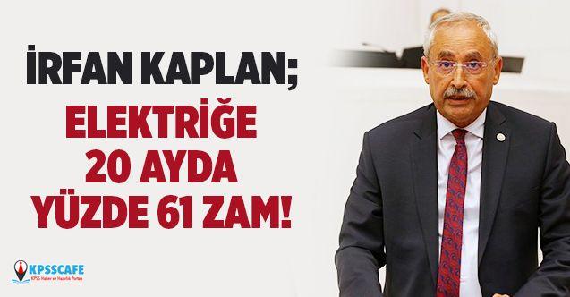 İrfan Kaplan: Elektriğe 20 Ayda Yüzde 61 Zam!