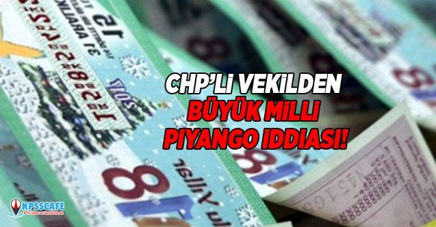 CHP'li vekilden büyük Milli Piyango iddiası!