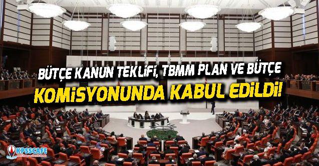 Bütçe Kanun Teklifi, TBMM Plan ve Bütçe Komisyonunda kabul edildi!
