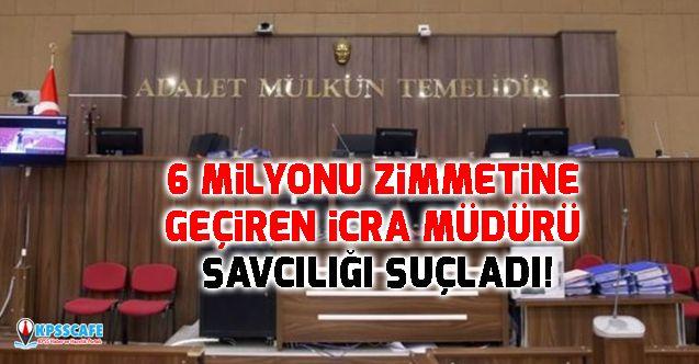 6 milyonu zimmetine geçiren icra müdürü savcılığı suçladı!