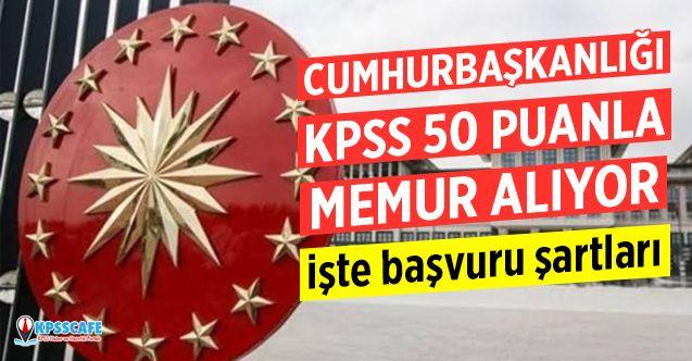 Cumhurbaşkanlığı KPSS 50 Puanla Memur Alıyor! İşte Başvuru Şartları!