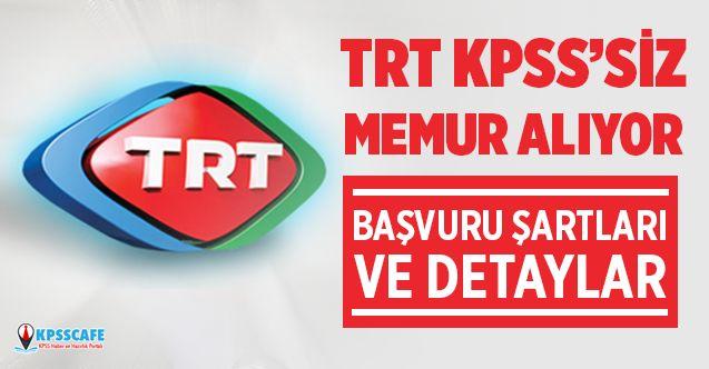 TRT KPSS'siz Memur Alıyor! İşte Başvuru Şartları...