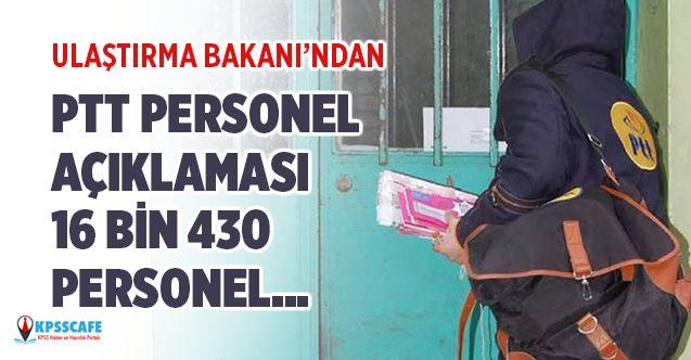 Ulaştırma Bakanı'ndan PTT Personel Açıklaması! 16 Bin 430 Personel...