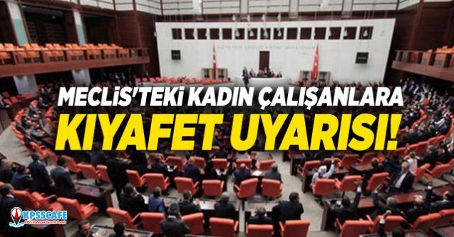 Meclis'teki kadın çalışanlara kıyafet uyarısı!