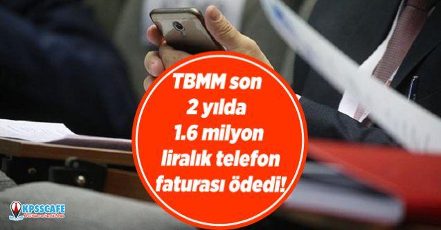 TBMM son 2 yılda 1.6 milyon liralık telefon faturası ödedi!