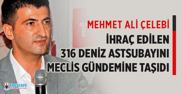 Mehmet Ali Çelebi İhraç Edilen 316 Deniz Astsubayını Meclise Taşıdı!