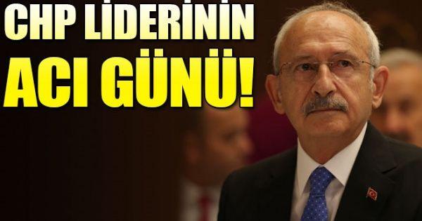 CHP lideri Kemal Kılıçdaroğlu'nun acı günü