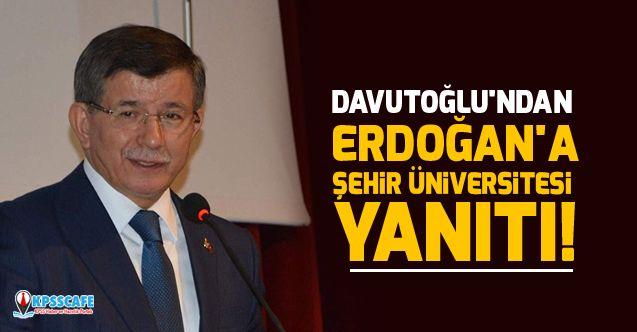Davutoğlu'ndan Erdoğan'a Şehir Üniversitesi yanıtı!