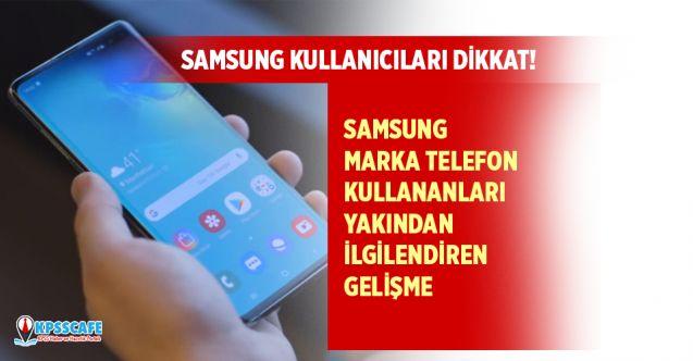 Samsung telefon sahiplerini yakından ilgilendiren gelişme