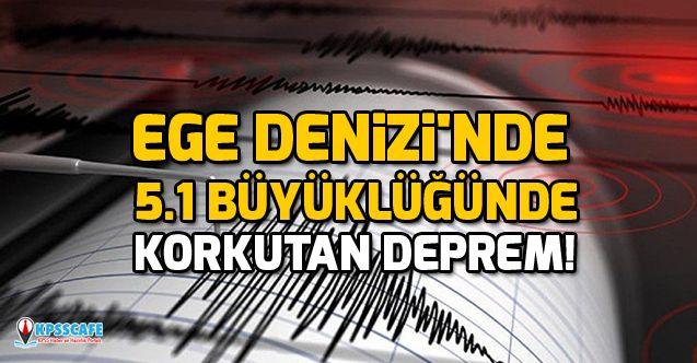 Ege Denizi'nde 5.1 büyüklüğünde korkutan deprem!
