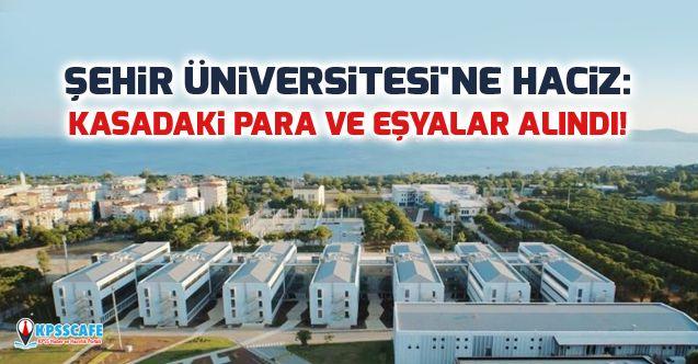 Şehir Üniversitesi'ne haciz: Kasadaki para ve eşyalar alındı!