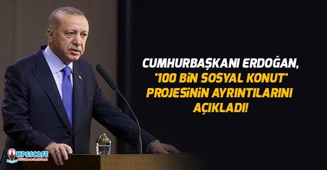 Cumhurbaşkanı Erdoğan, '100 bin sosyal konut' projesinin ayrıntılarını açıkladı!