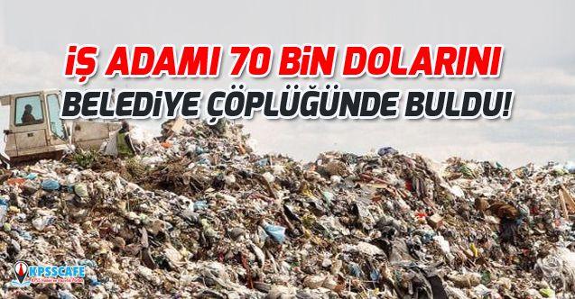 İş Adamı 70 Bin Dolarını Belediye Çöplüğünde Buldu!