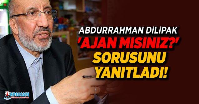 Abdurrahman Dilipak 'Ajan mısınız?' sorusunu yanıtladı!