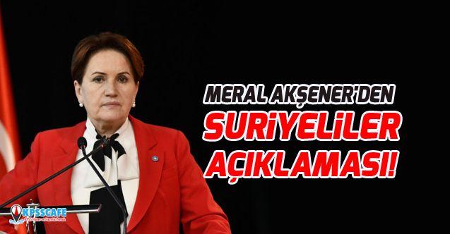 Meral Akşener'den Suriyeliler Açıklaması!