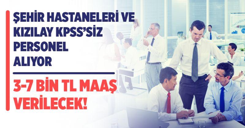 Şehir Hastaneleri ve Kızılay 3-7 Bin TL Maaşla KPSS Şartı Olmadan Personel Alıyor! İşte Alım Yapılacak Kadrolar...