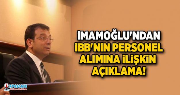 Ekrem İmamoğlu'ndan İBB'nin Personel Alımına İlişkin Açıklama!