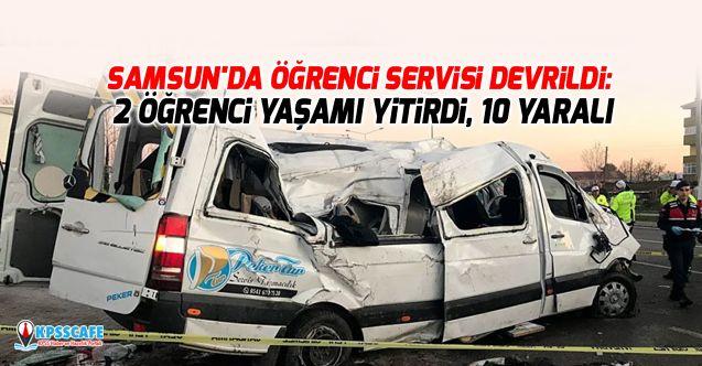Samsun'da öğrenci servisi devrildi: 2 öğrenci yaşamı yitirdi, 10 yaralı