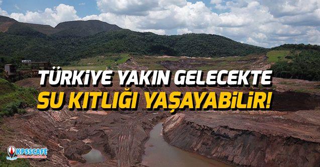Uyarı: Türkiye yakın gelecekte su kıtlığı yaşayabilir!