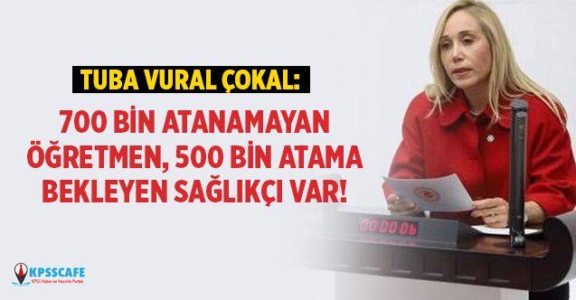 Tuba Vural Çokal: 700 Bin Atanamayan Öğretmen, 500 Bin Atama Bekleyen Sağlıkçı Var!