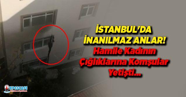 İstanbul'da İnanılmaz Anlar! Hamile Kadının Çığlıklarına Komşular Yetişti...