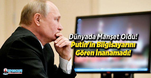 Dünyada Manşet Oldu! Putin'in Bilgisayarını Gören İnanamadı!