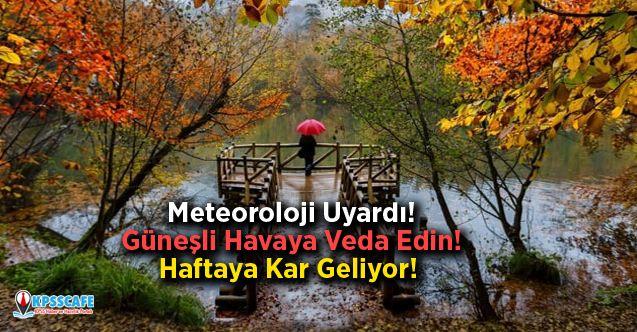 Meteoroloji Uyardı! Güneşli Havaya Veda Edin! Haftaya Kar Geliyor!