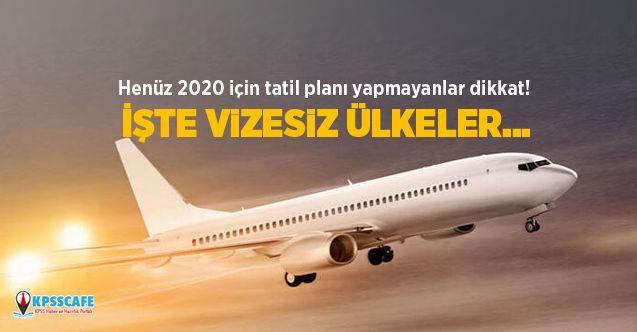 Henüz 2020 için tatil planı yapmayanlar dikkat! İşte vizesiz ülkeler...