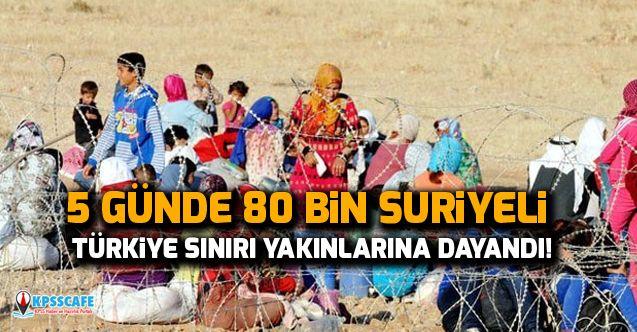 5 Günde 80 Bin Suriyeli Türkiye Sınırı Yakınlarına Dayandı!