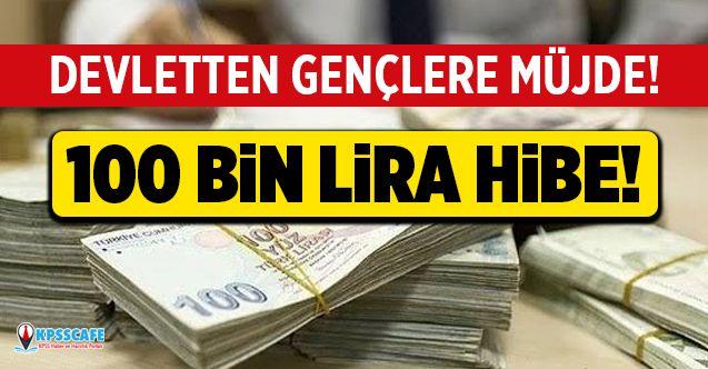 Devletten Gençlere 100 Bin Lira Hibe! Başvuru Şartları ve Şehirler Belli Oldu!
