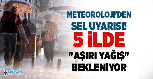Meteoroloji'den sel uyarısı! 5 ilde ''aşırı yağış'' bekleniyor