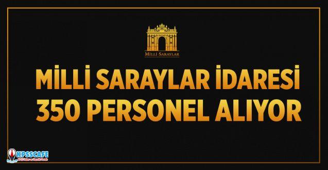 Milli Saraylar İdaresi 350 Personel Alıyor! İşte Başvuru Şartları...