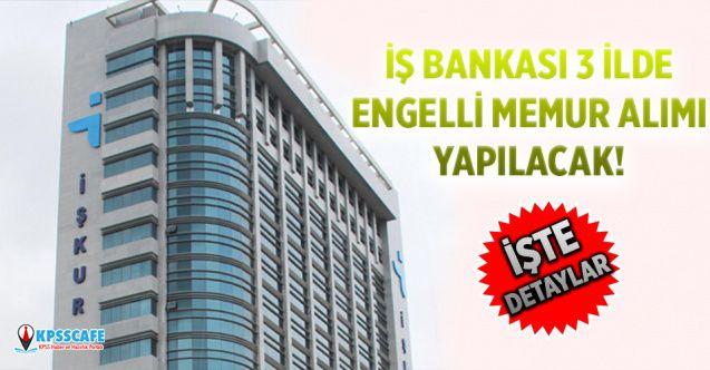 İŞ-KUR Açıkladı! İŞ Bankası 3 ilde engelli memur alımı yapılacak!