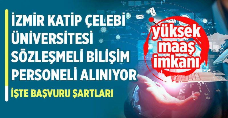 İzmir Katip Çelebi Üniversitesi Yüksek Maaşla Sözleşmeli Bilişim Personeli Alıyor! İşte Başvuru Şartları...