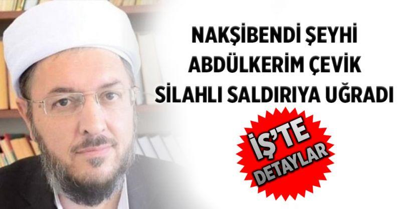 Nakşibendi şeyhi Abdülkerim Çevik silahlı saldırıda yaşamını yitirdi