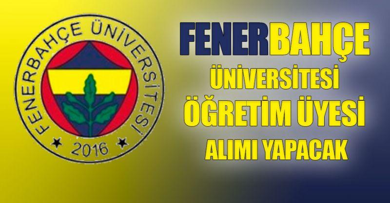 Fenerbahçe Üniversitesi Öğretim Üyesi personel alımı yapacak! İşte detaylar..