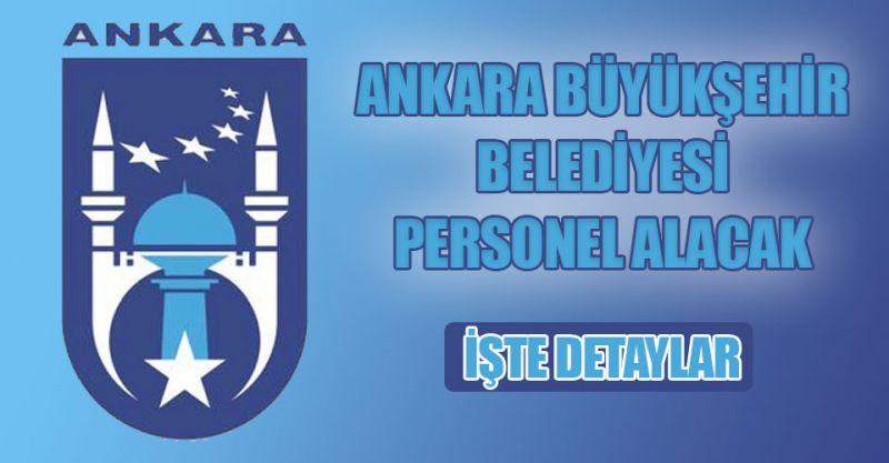 Ankara Büyükşehir Belediyesi personel alacak! İşte detaylar...