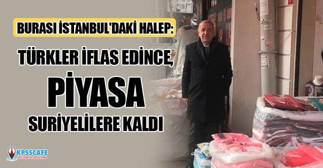 Burası İstanbul'daki Halep: Türkler iflas edince, piyasa Suriyelilere kaldı